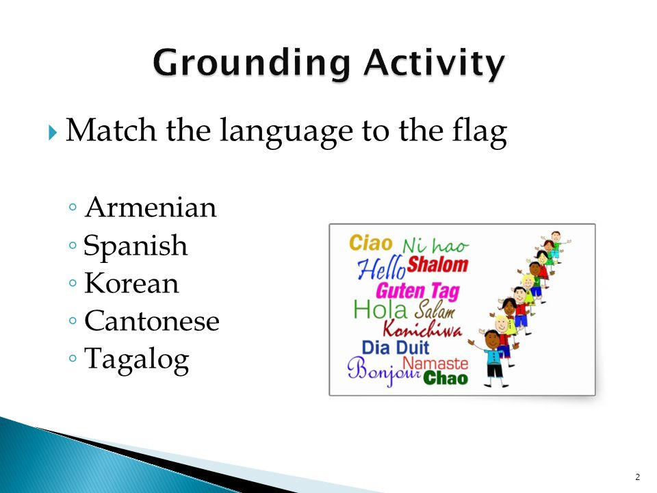  Match the language to the flag ◦ Armenian ◦ Spanish ◦ Korean ◦ Cantonese ◦ Tagalog 2