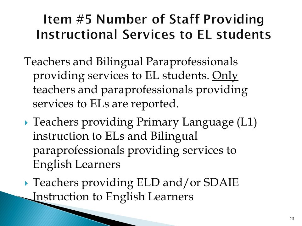 23 Teachers and Bilingual Paraprofessionals providing services to EL students.