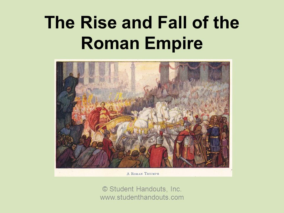 The Rise and Fall of the Roman Empire © Student Handouts, Inc. www.studenthandouts.com