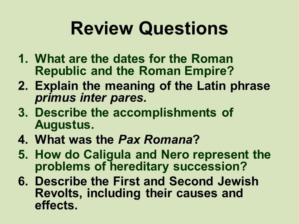 Review Questions 1.What are the dates for the Roman Republic and the Roman Empire.