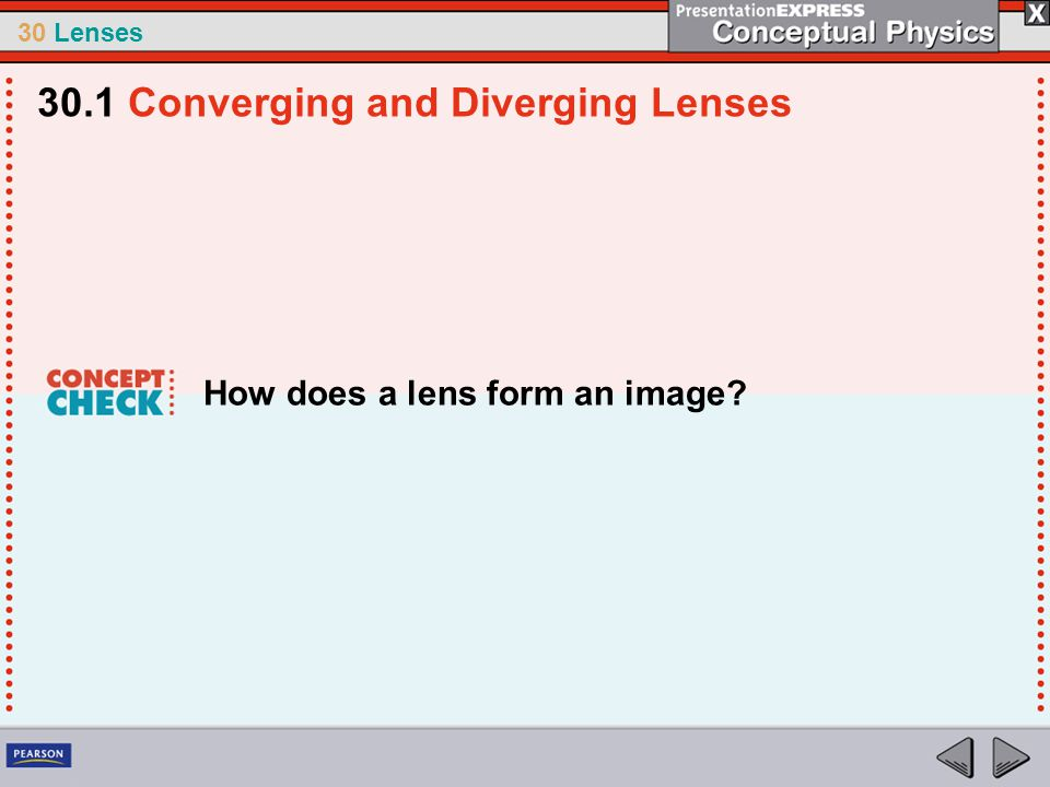 30 Lenses How does a lens form an image? 30.1 Converging and Diverging Lenses