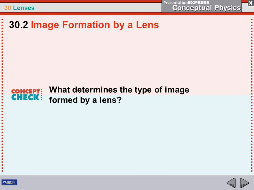 30 Lenses What determines the type of image formed by a lens? 30.2 Image Formation by a Lens