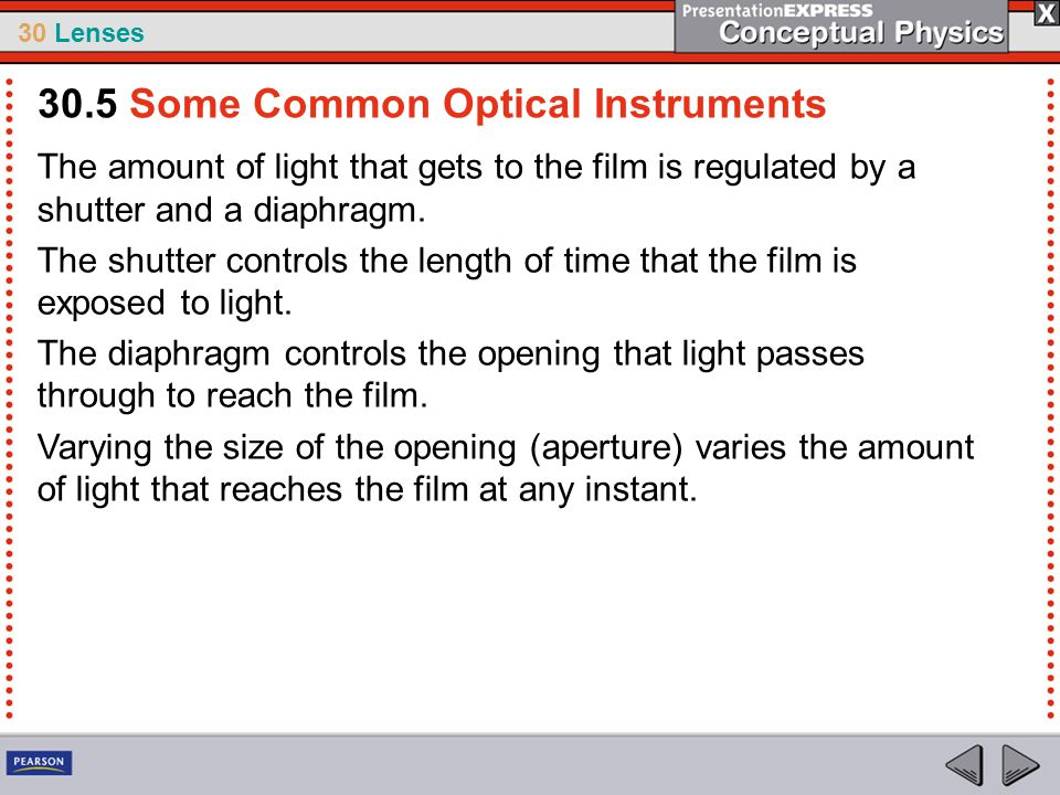 30 Lenses The amount of light that gets to the film is regulated by a shutter and a diaphragm. The shutter controls the length of time that the film i