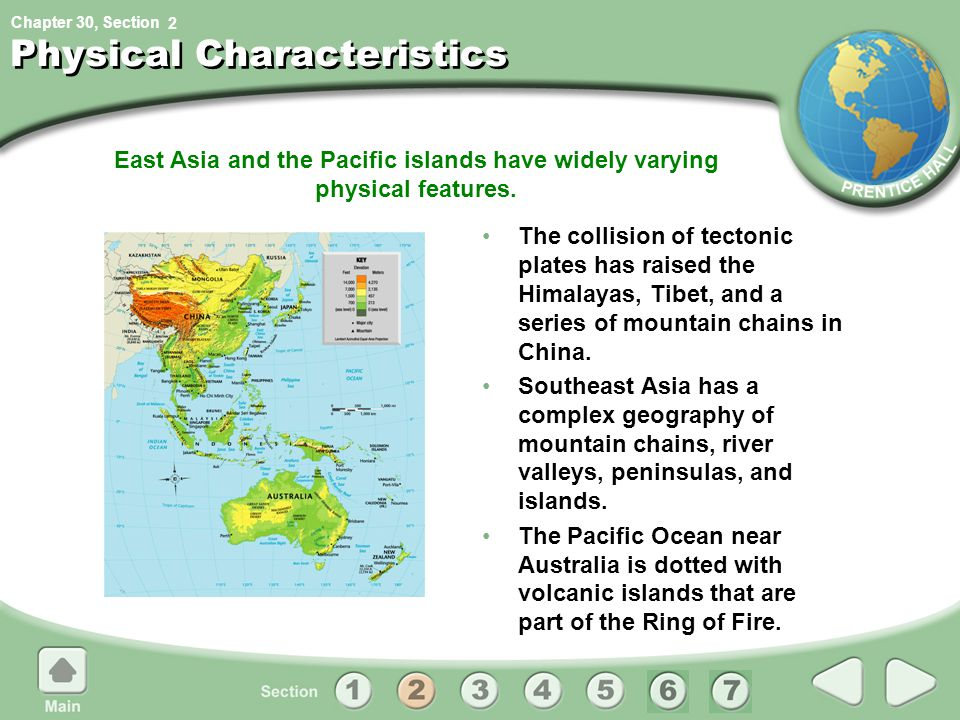 Chapter 30, Section East Asia and the Pacific islands have widely varying physical features. 2 Physical Characteristics The collision of tectonic plat