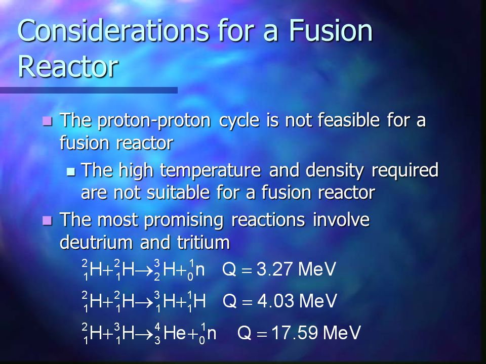 Considerations for a Fusion Reactor The proton-proton cycle is not feasible for a fusion reactor The proton-proton cycle is not feasible for a fusion