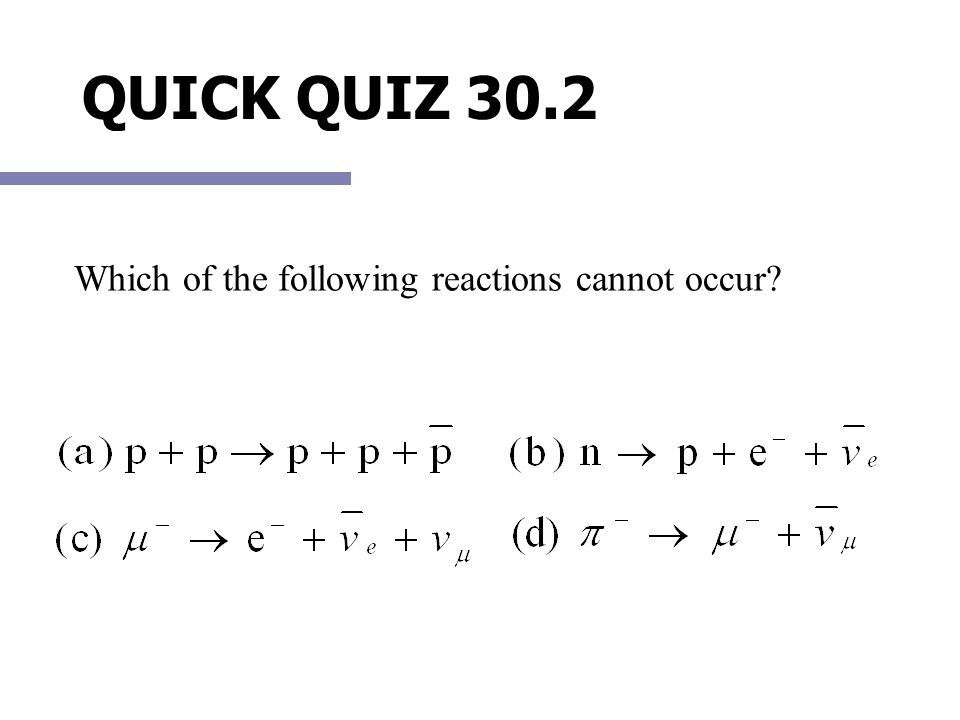 QUICK QUIZ 30.2 Which of the following reactions cannot occur?