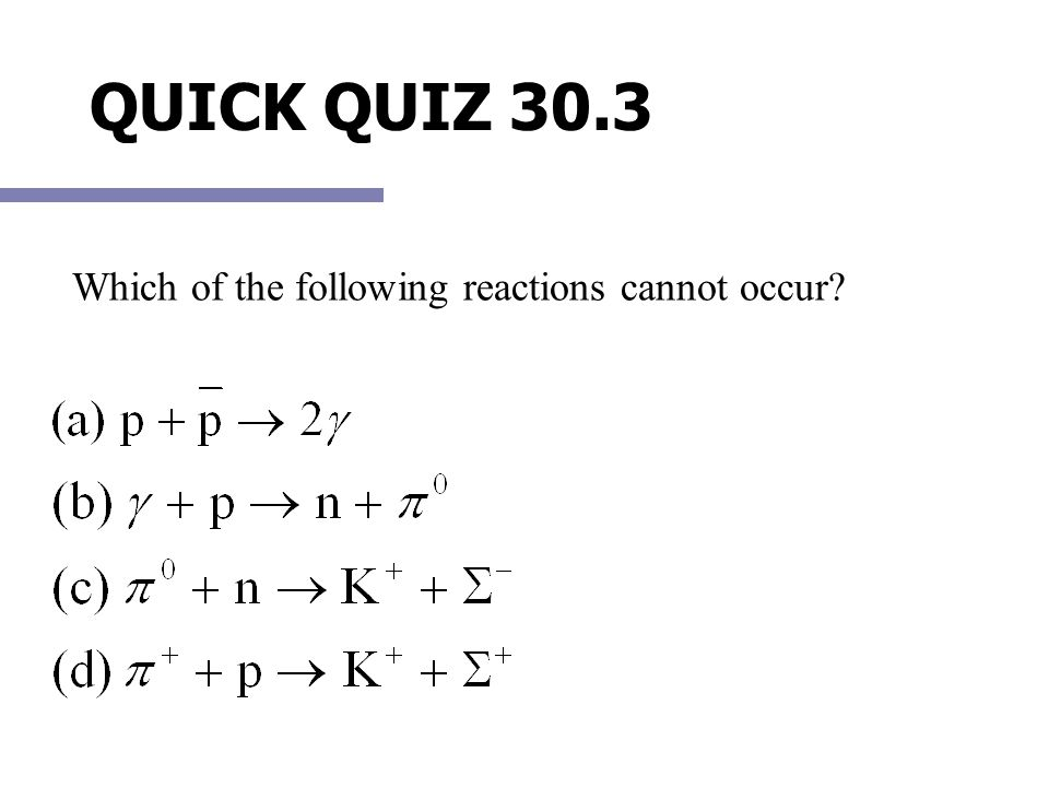 QUICK QUIZ 30.3 Which of the following reactions cannot occur?
