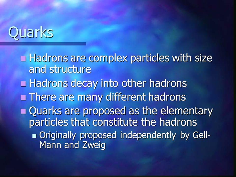 Quarks Hadrons are complex particles with size and structure Hadrons are complex particles with size and structure Hadrons decay into other hadrons Ha