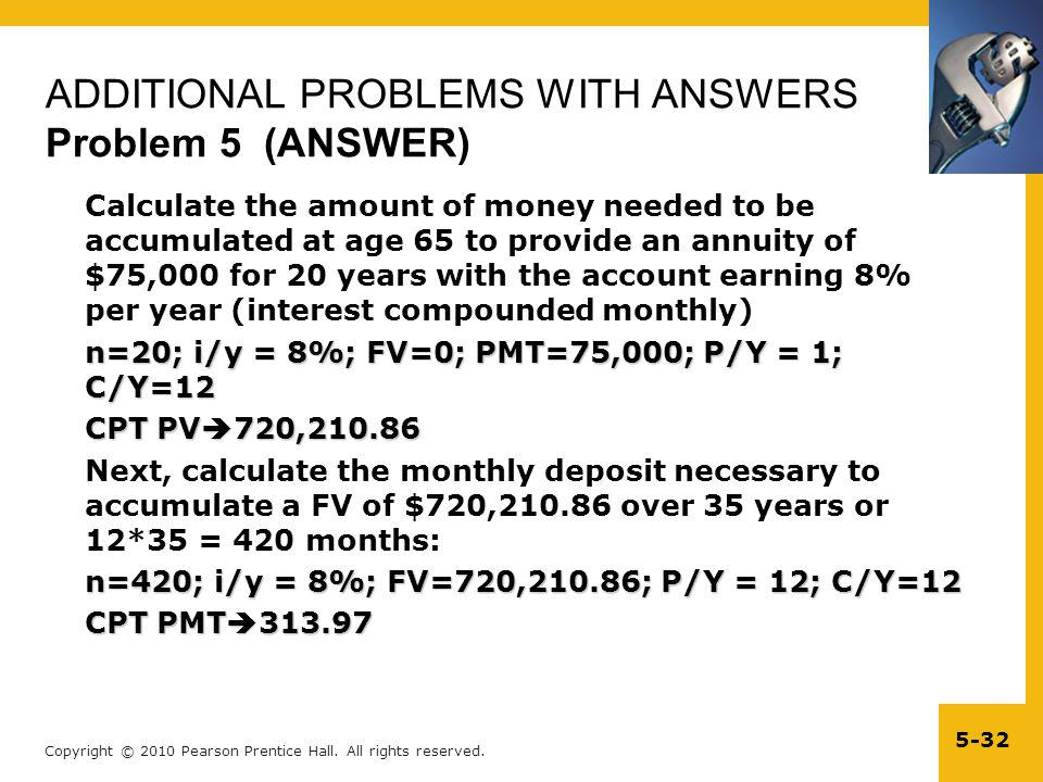 Copyright © 2010 Pearson Prentice Hall. All rights reserved. 5-32 ADDITIONAL PROBLEMS WITH ANSWERS Problem 5 (ANSWER) Calculate the amount of money ne
