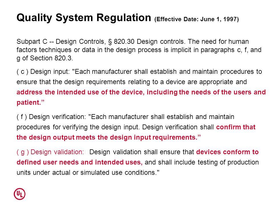 Quality System Regulation (Effective Date: June 1, 1997) Subpart C -- Design Controls, § 820.30 Design controls. The need for human factors techniques
