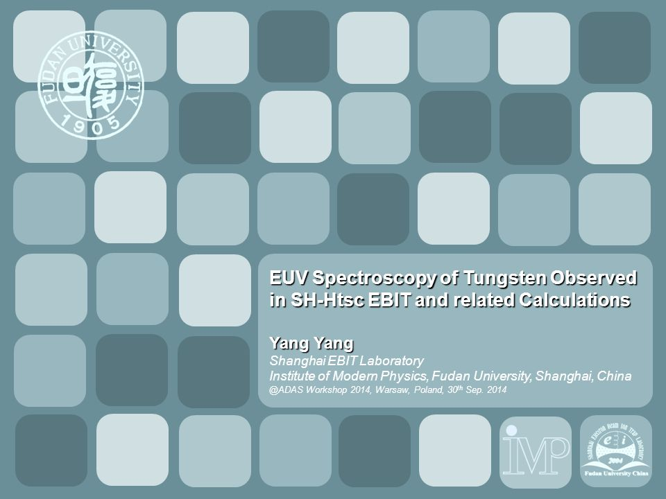 1/15/2015 Report YY EUV Spectroscopy of Tungsten Observed in SH-Htsc EBIT and related Calculations Yang Yang Shanghai EBIT Laboratory Institute of Mod