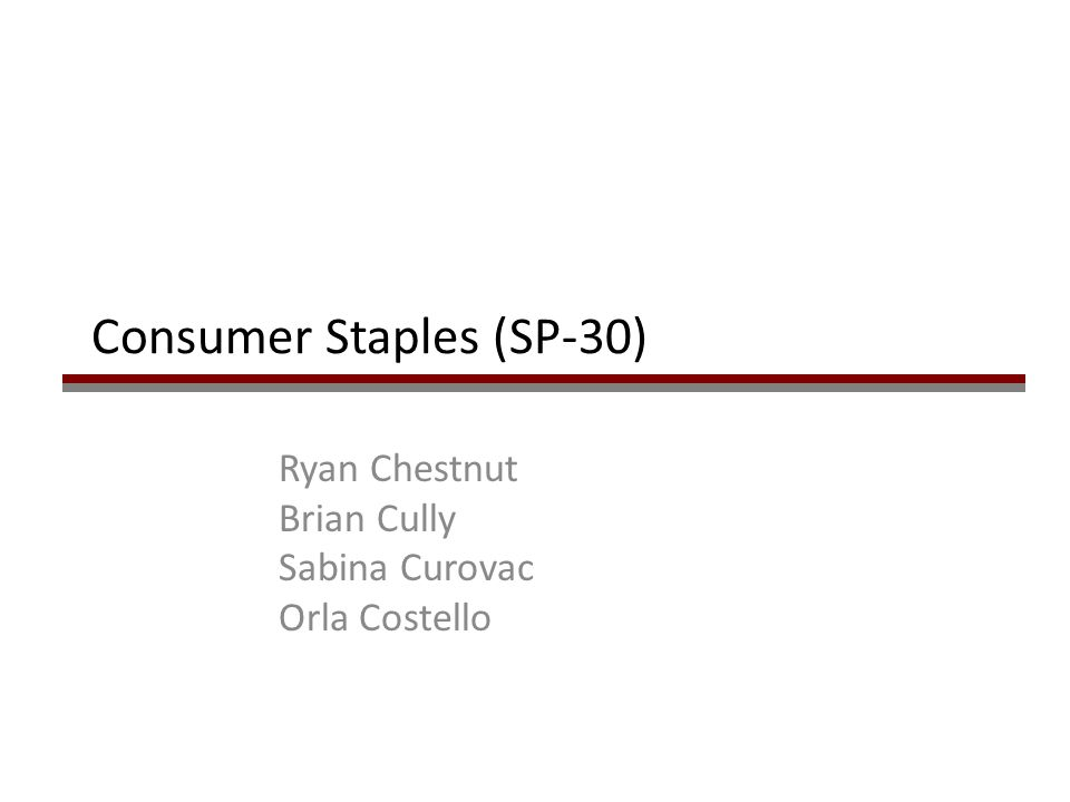 Consumer Staples (SP-30) Ryan Chestnut Brian Cully Sabina Curovac Orla Costello
