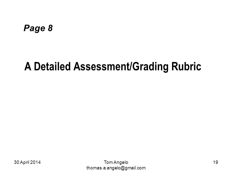 Page 8 A Detailed Assessment/Grading Rubric Tom Angelo thomas.a.angelo@gmail.com 30 April 201419