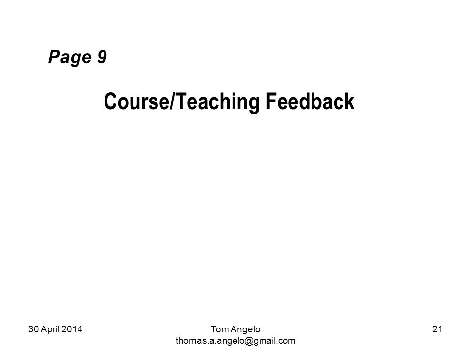 Page 9 Course/Teaching Feedback Tom Angelo thomas.a.angelo@gmail.com 30 April 201421
