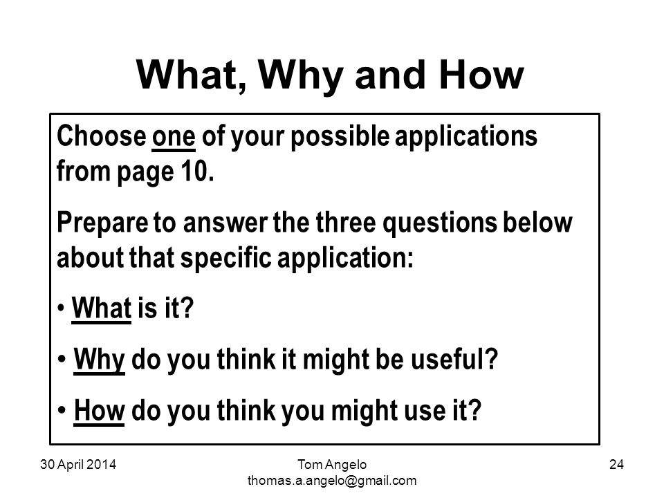 What, Why and How Choose one of your possible applications from page 10. Prepare to answer the three questions below about that specific application: