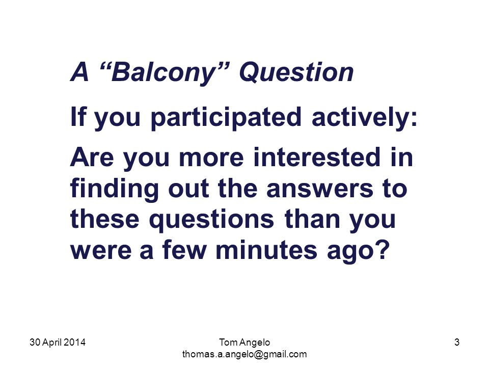 "A ""Balcony"" Question If you participated actively: Are you more interested in finding out the answers to these questions than you were a few minutes a"