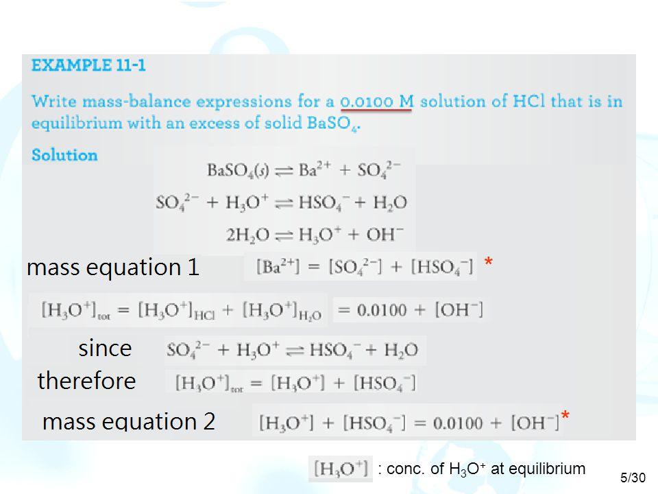 * * 5/30 : conc. of H 3 O + at equilibrium
