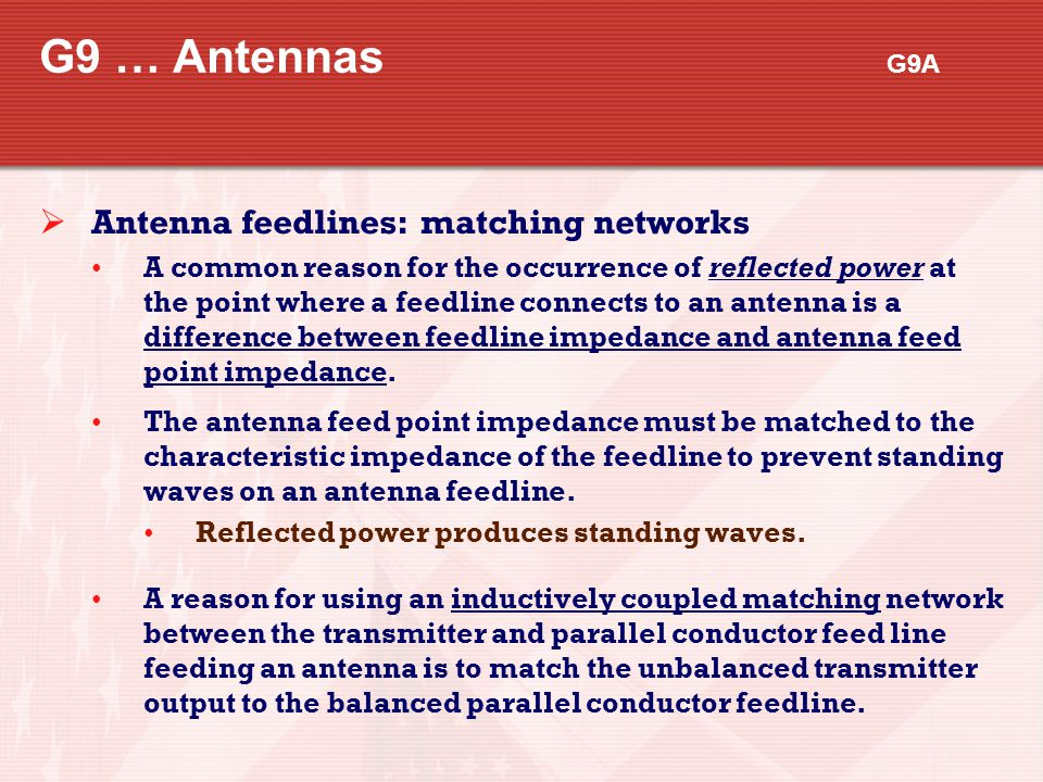 G9 … Antennas G9A  Antenna feedlines: matching networks A common reason for the occurrence of reflected power at the point where a feedline connects