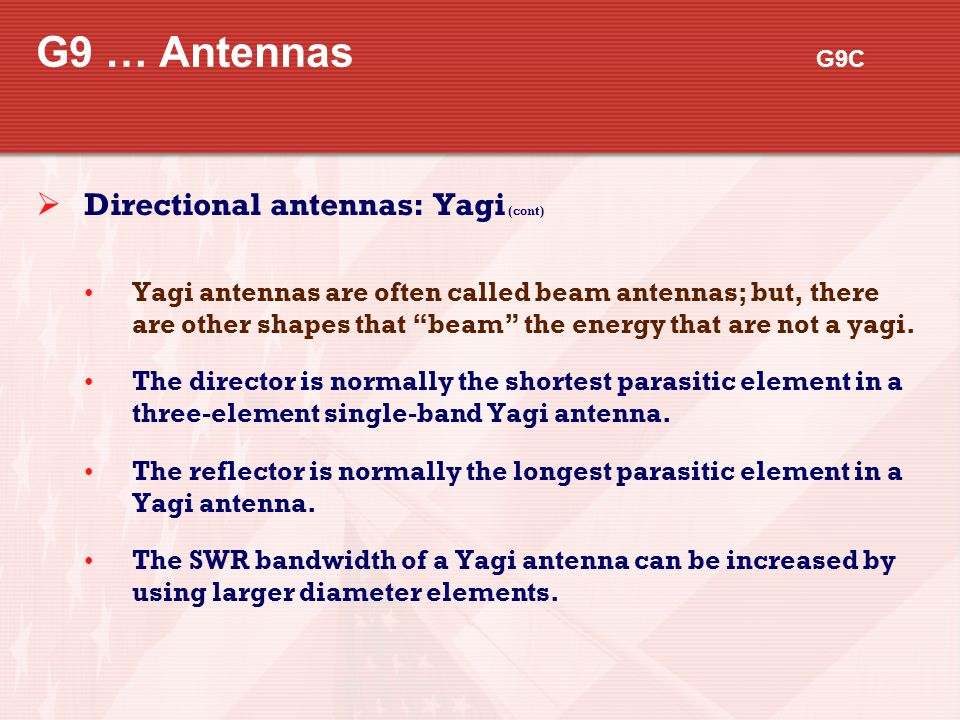 """G9 … Antennas G9C  Directional antennas: Yagi (cont) Yagi antennas are often called beam antennas; but, there are other shapes that """"beam"""" the energy"""