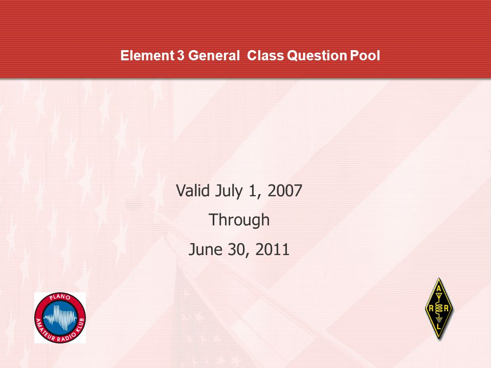 Element 3 General Class Question Pool Valid July 1, 2007 Through June 30, 2011