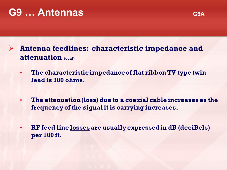 G9 … Antennas G9A  Antenna feedlines: characteristic impedance and attenuation (cont) The characteristic impedance of flat ribbon TV type twin lead i