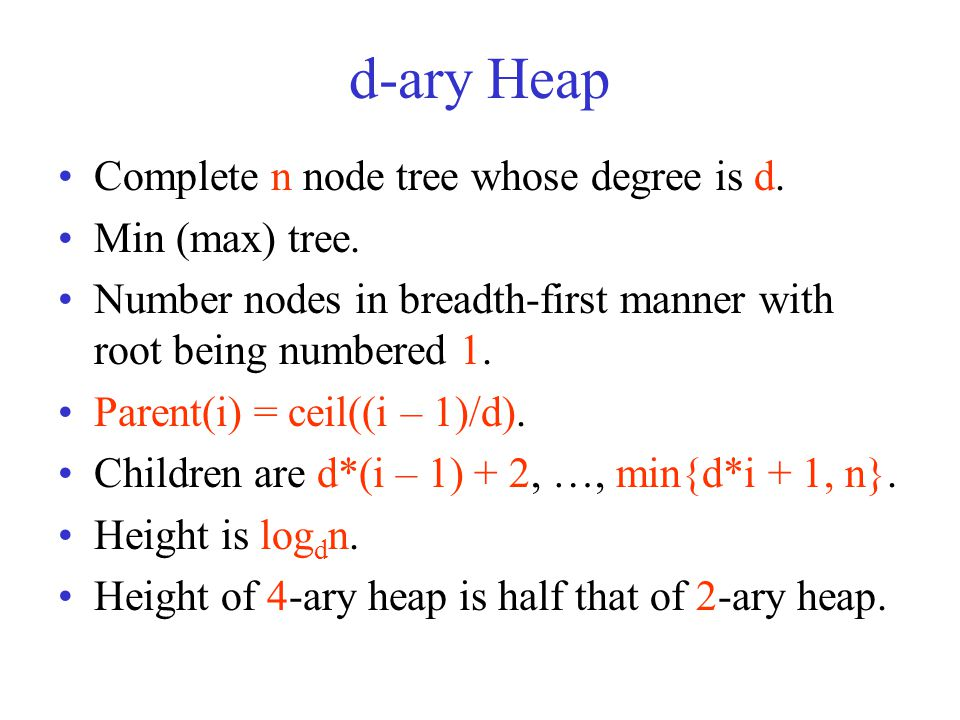 d-ary Heap Complete n node tree whose degree is d.