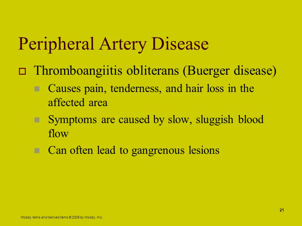 Mosby items and derived items © 2006 by Mosby, Inc. 21 Peripheral Artery Disease  Thromboangiitis obliterans (Buerger disease) Causes pain, tendernes