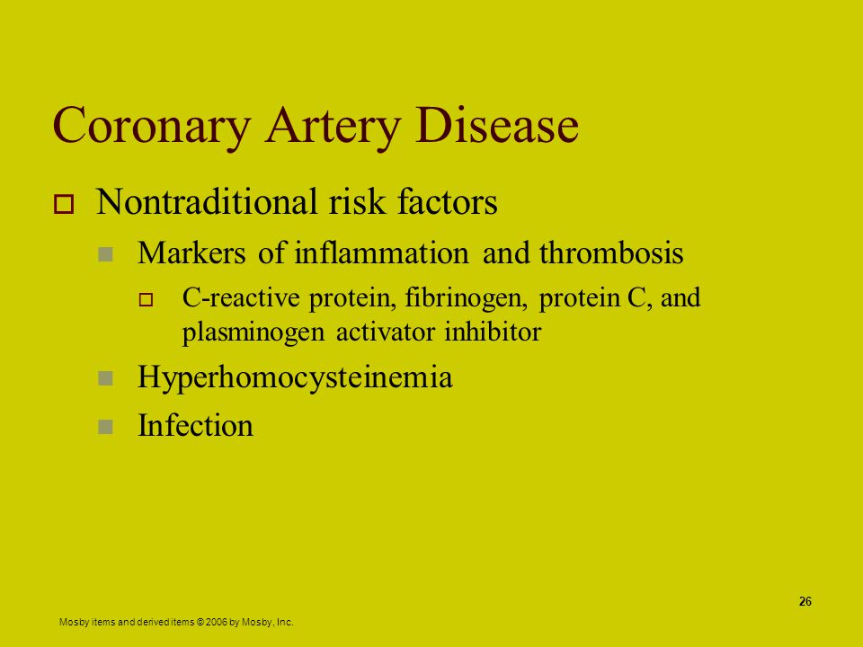 Mosby items and derived items © 2006 by Mosby, Inc. 26 Coronary Artery Disease  Nontraditional risk factors Markers of inflammation and thrombosis 