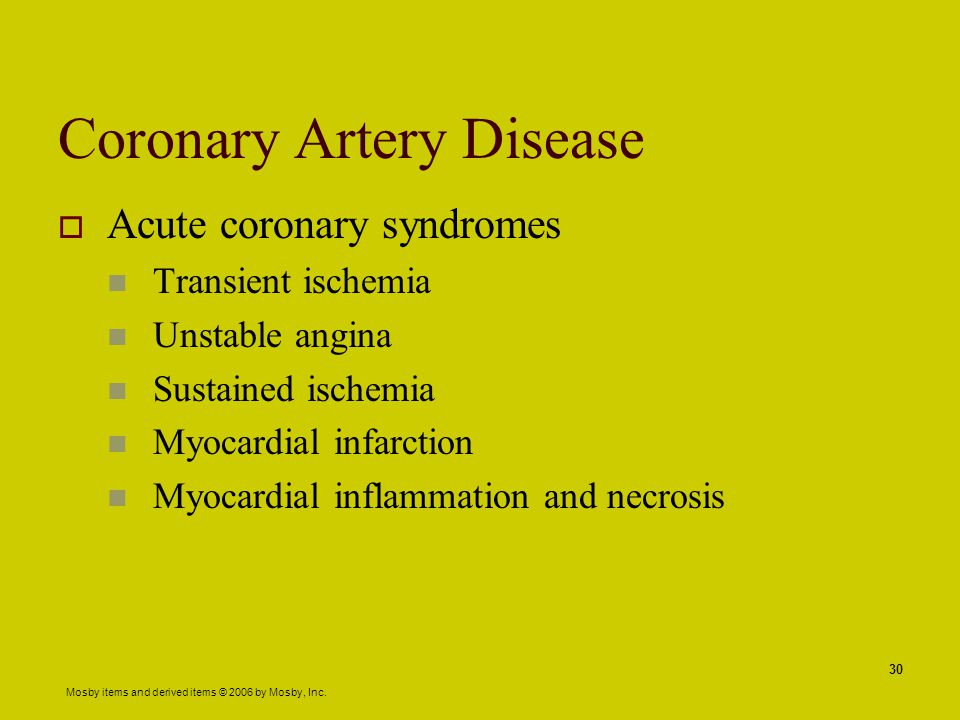 Mosby items and derived items © 2006 by Mosby, Inc. 30 Coronary Artery Disease  Acute coronary syndromes Transient ischemia Unstable angina Sustained