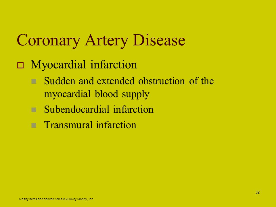 Mosby items and derived items © 2006 by Mosby, Inc. 32 Coronary Artery Disease  Myocardial infarction Sudden and extended obstruction of the myocardi