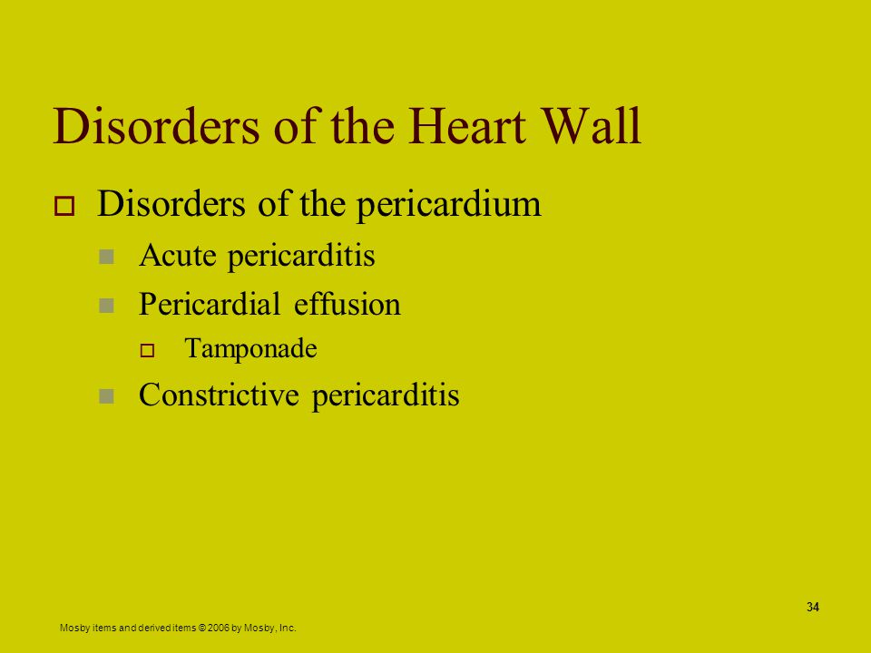 Mosby items and derived items © 2006 by Mosby, Inc. 34 Disorders of the Heart Wall  Disorders of the pericardium Acute pericarditis Pericardial effus