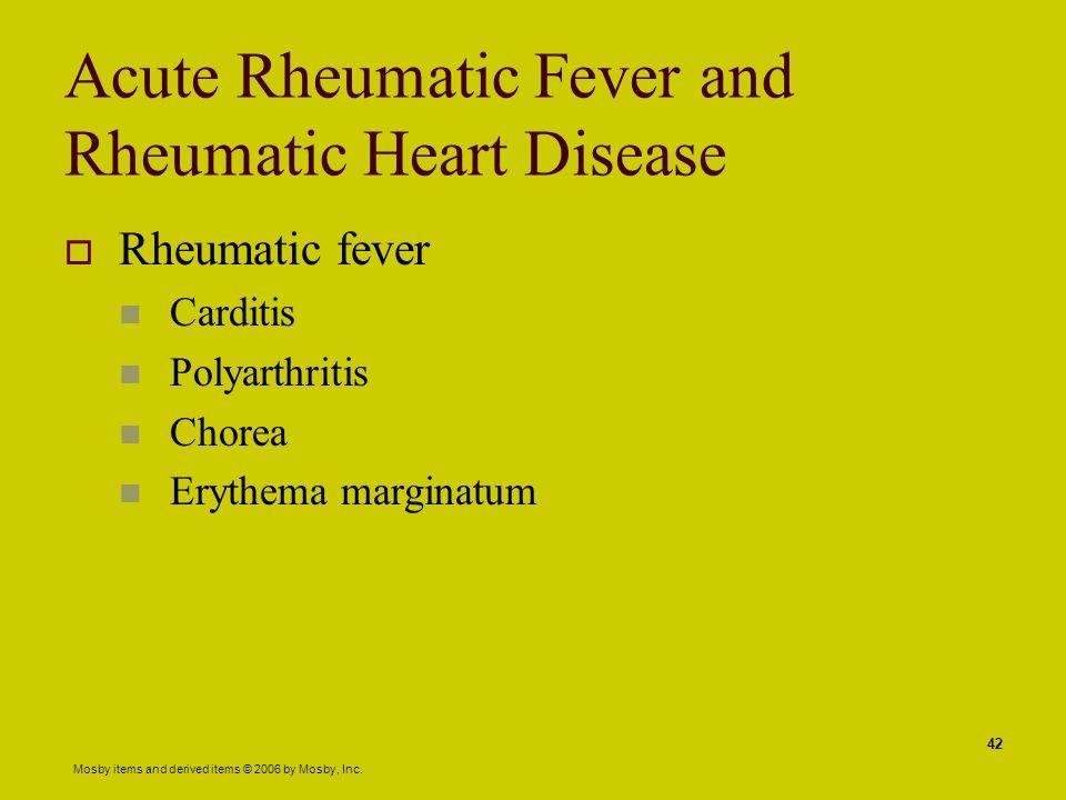 Mosby items and derived items © 2006 by Mosby, Inc. 42 Acute Rheumatic Fever and Rheumatic Heart Disease  Rheumatic fever Carditis Polyarthritis Chor