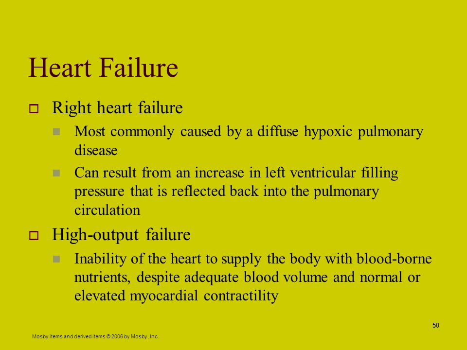 Mosby items and derived items © 2006 by Mosby, Inc. 50 Heart Failure  Right heart failure Most commonly caused by a diffuse hypoxic pulmonary disease