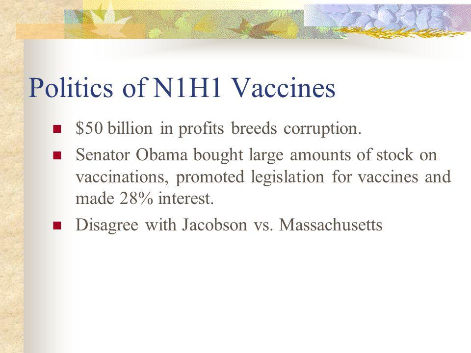 Politics of N1H1 Vaccines $50 billion in profits breeds corruption. Senator Obama bought large amounts of stock on vaccinations, promoted legislation