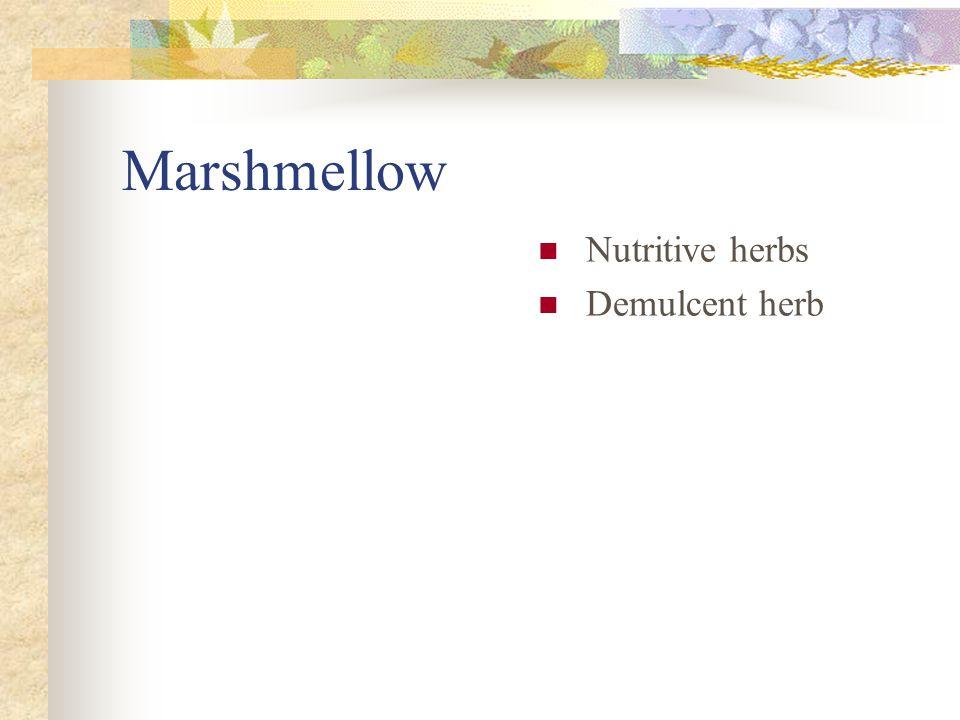 Marshmellow Nutritive herbs Demulcent herb