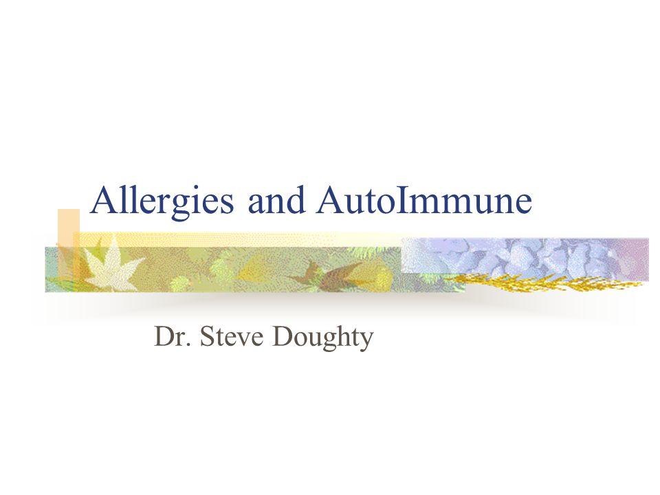 Allergies and AutoImmune Dr. Steve Doughty