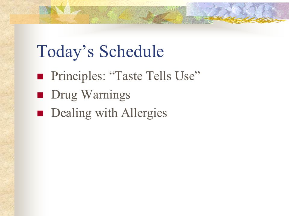 Today's Schedule Principles: Taste Tells Use Drug Warnings Dealing with Allergies