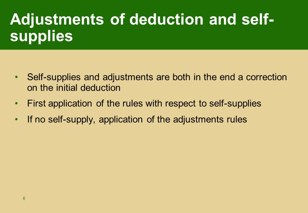 7 Cases for adjustments of deduction Total or partial use for private purposes or for operations in respect of which VAT is not deductible or in respect of which VAT is deductible in another proportion than that of the initial deduction Changes in the elements used for the calculation of deducted tax Supply or self-supply + VAT (adjustment in favour of the State with limits) Capital goods stop to exist in the enterprise Loss of right to deduct VAT
