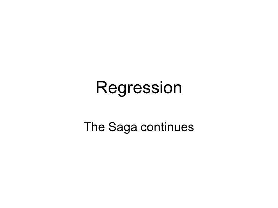 Regression The Saga continues