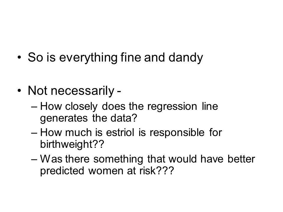 So is everything fine and dandy Not necessarily - –How closely does the regression line generates the data.