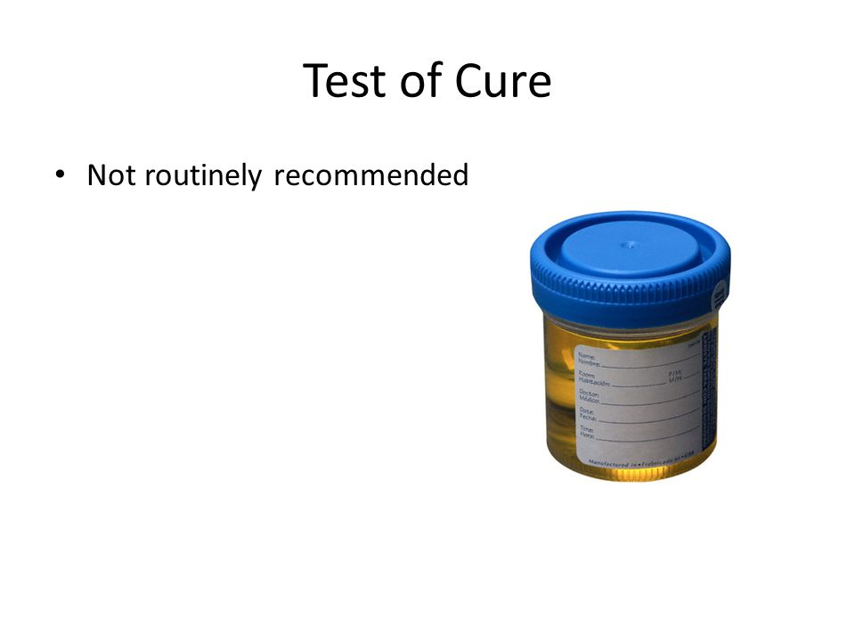 Test of Cure Not routinely recommended