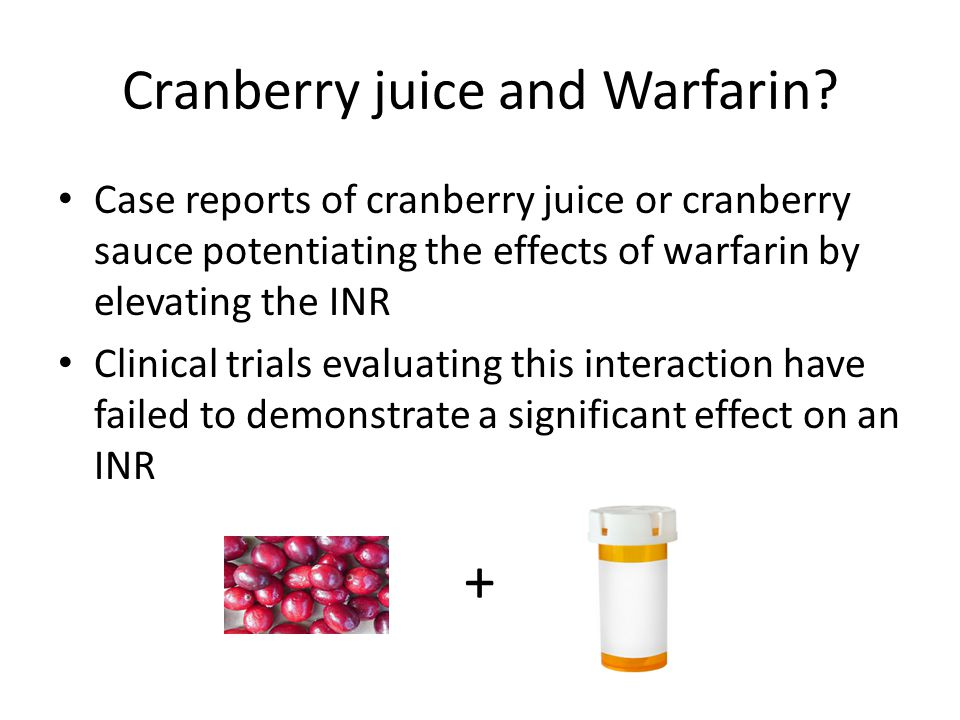 Cranberry juice and Warfarin? Case reports of cranberry juice or cranberry sauce potentiating the effects of warfarin by elevating the INR Clinical tr