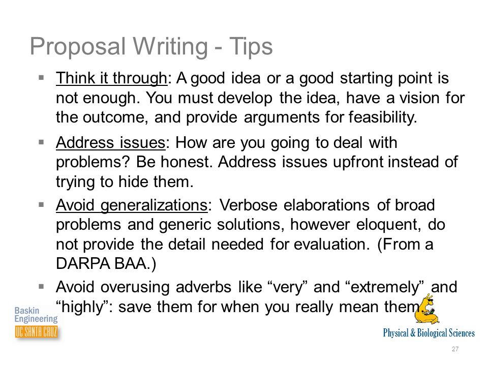 Physical & Biological Sciences 27 Proposal Writing - Tips  Think it through: A good idea or a good starting point is not enough.
