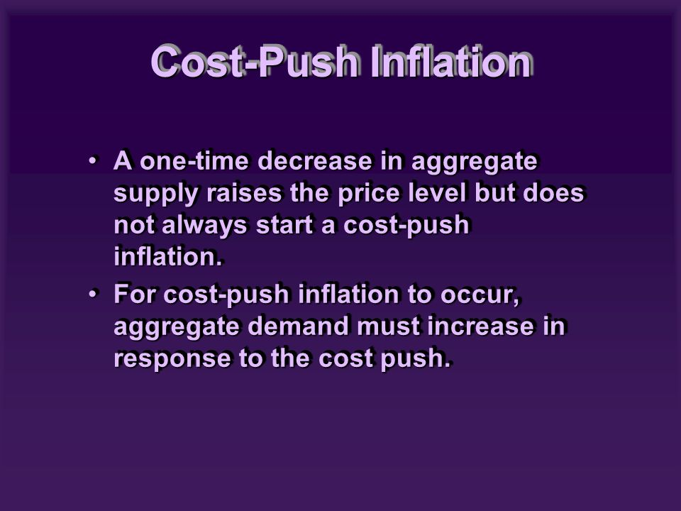 A one-time decrease in aggregate supply raises the price level but does not always start a cost-push inflation.A one-time decrease in aggregate supply