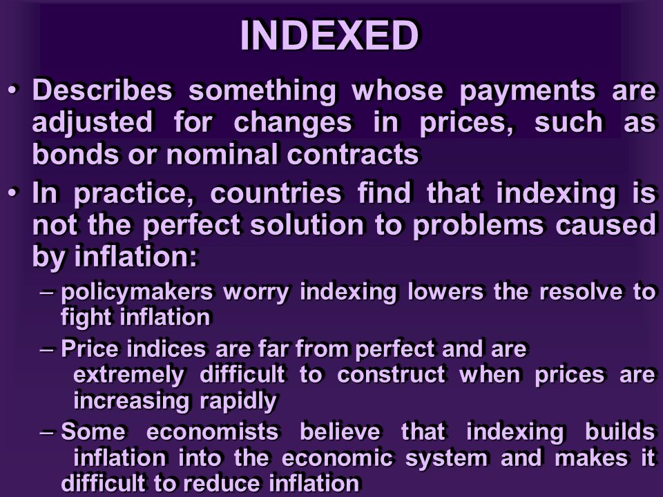 INDEXEDINDEXED Describes something whose payments are adjusted for changes in prices, such as bonds or nominal contractsDescribes something whose paym