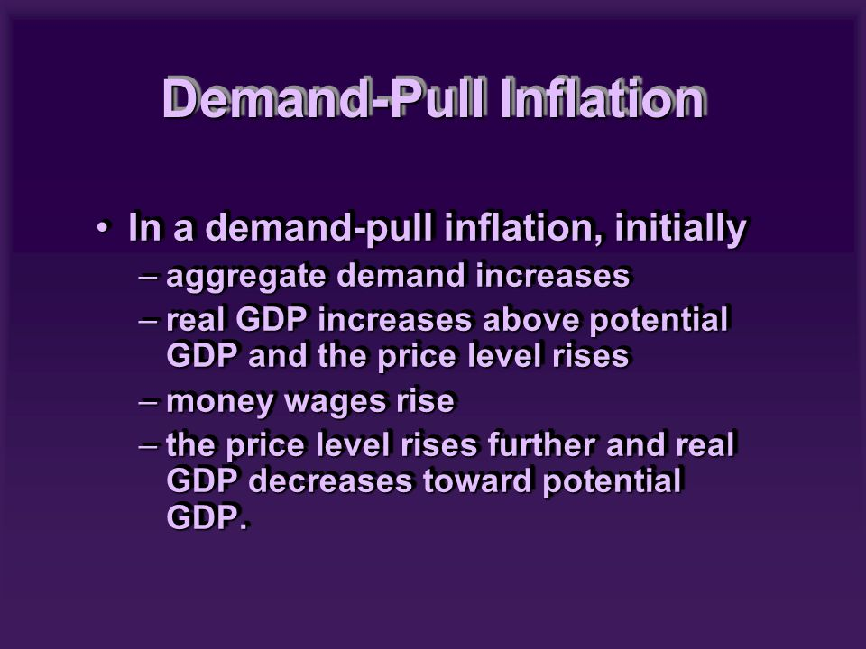 In a demand-pull inflation, initiallyIn a demand-pull inflation, initially –aggregate demand increases –real GDP increases above potential GDP and the
