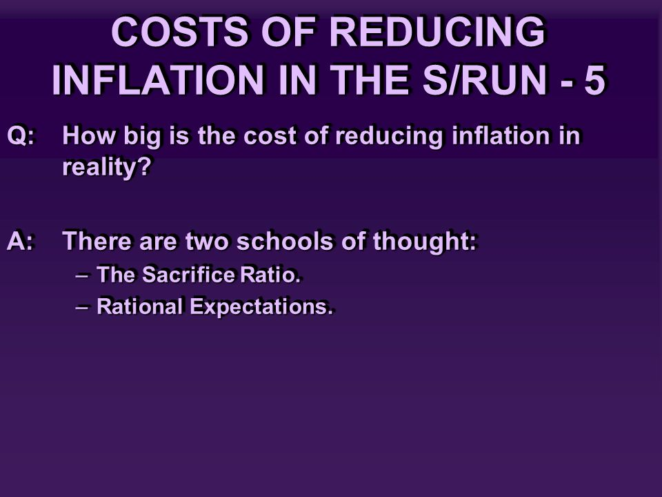 COSTS OF REDUCING INFLATION IN THE S/RUN - 5 Q: How big is the cost of reducing inflation in reality.