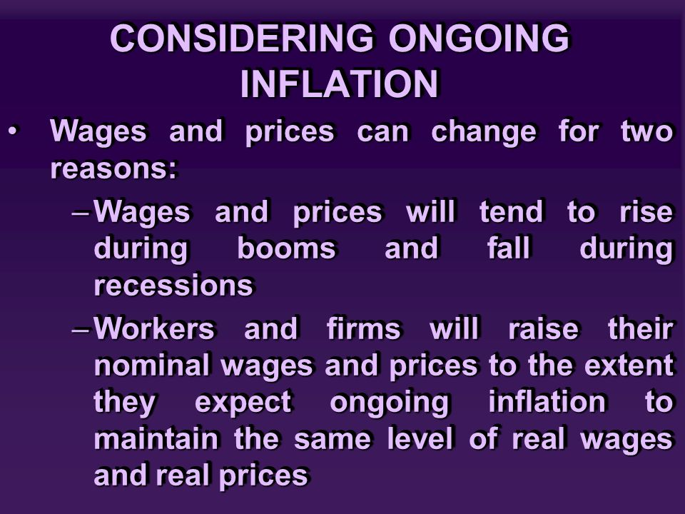 CONSIDERING ONGOING INFLATION Wages and prices can change for two reasons:Wages and prices can change for two reasons: –Wages and prices will tend to