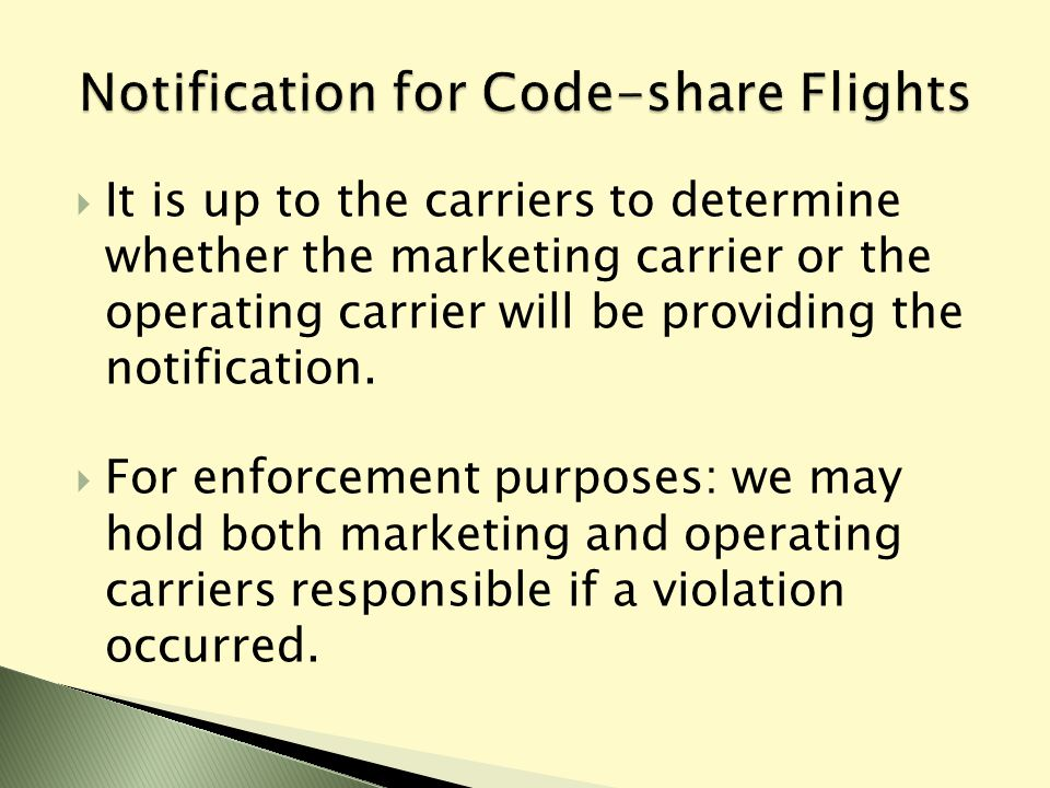  It is up to the carriers to determine whether the marketing carrier or the operating carrier will be providing the notification.  For enforcement p