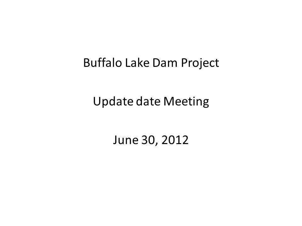 Buffalo Lake Dam Project Update date Meeting June 30, 2012
